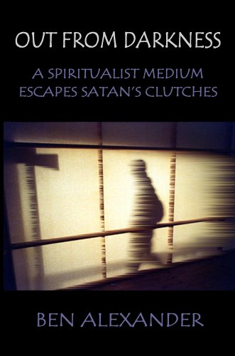 Out From Darkness: A Spiritualist Medium Escapes Satan'S Clutches