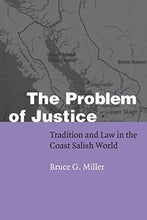 Load image into Gallery viewer, The Problem Of Justice: Tradition And Law In The Coast Salish World (Fourth World Rising)