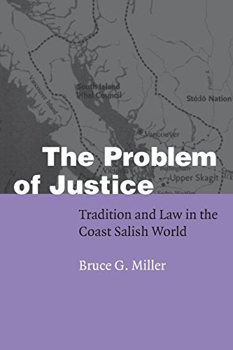 The Problem Of Justice: Tradition And Law In The Coast Salish World (Fourth World Rising)