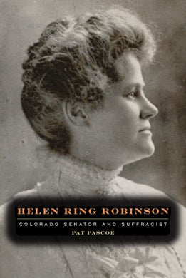 Helen Ring Robinson: Colorado Senator And Suffragist (Timberline Books)