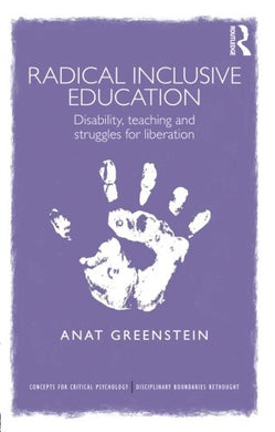 Radical Inclusive Education: Disability, Teaching And Struggles For Liberation (Concepts For Critical Psychology)