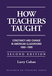 How Teachers Taught: Constancy And Change In American Classrooms, 18901990 (Institute For Research And Teaching Series)