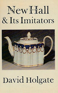 New Hall And Its Imitators (The Faber Monographs On Pottery And Porcelain)