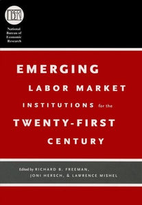 Emerging Labor Market Institutions For The Twenty-First Century (National Bureau Of Economic Research Conference Report)