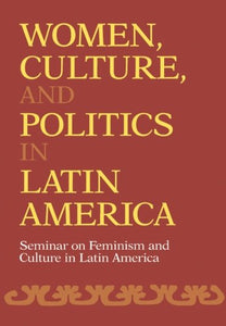 Women, Culture, And Politics In Latin America (Women'S Studies/Latin American Studies)