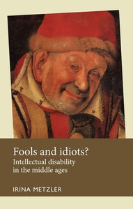 Fools And Idiots?: Intellectual Disability In The Middle Ages (Disability History Mup)