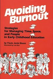 Avoiding Burnout: Stategies For Managing Time, Space, And People In Early Childhood Education