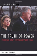 Load image into Gallery viewer, The Truth Of Power: Intellectual Affairs In The Clinton White House (Columbia Studies In Political Thought/Political History)
