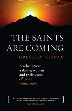The Saints Are Coming: A Rebel Priest, A Daring Woman And Their Years Of Living Dangerously
