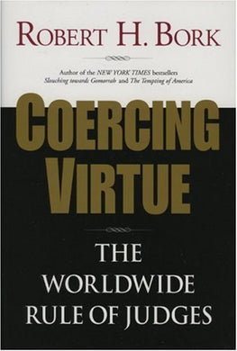 Coercing Virtue: The Worldwide Rule Of Judges