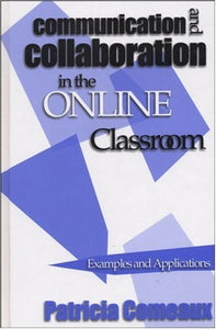 Communication And Collaboration In The Online Classroom: Examples And Applications