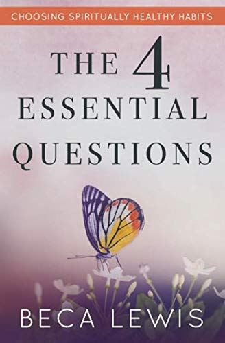 The Four Essential Questions: Choosing Spiritually Healthy Habits (The Shift Series)