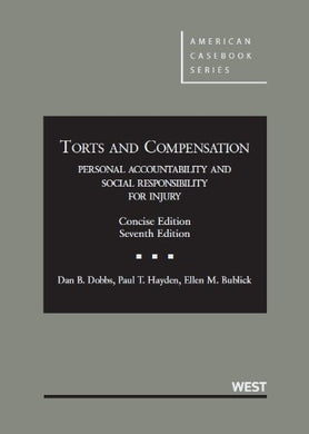Torts And Compensation: Personal Accountability And Social Responsibility For Injury, Concise, 7Th Edition (American Casebook)