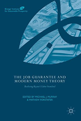 The Job Guarantee And Modern Money Theory: Realizing Keyness Labor Standard (Binzagr Institute For Sustainable Prosperity)