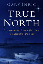 Load image into Gallery viewer, True North: Discovering God'S Way In A Changing World