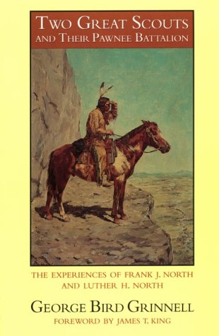 Two Great Scouts And Their Pawnee Battalion: The Experiences Of Frank J. North And Luther H. North