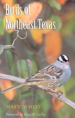 Birds Of Northeast Texas (W. L. Moody Jr. Natural History Series)