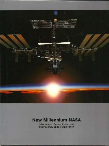 New Millennium Nasa: International Space Station & 21St Century Space Exploration