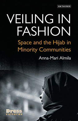 Veiling In Fashion: Space And The Hijab In Minority Communities (Dress Cultures)