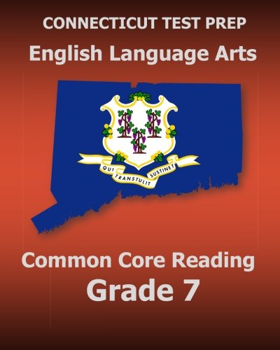 Connecticut Test Prep English Language Arts Common Core Reading Grade 7: Covers The Reading Sections Of The Smarter Balanced (Sbac) Assessments