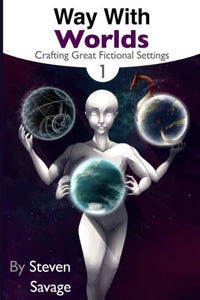 Way With Worlds Book 1: Crafting Great Fictional Settings (Volume 1)