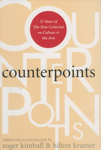 Counterpoints: 25 Years Of The New Criterion On Culture And The Arts