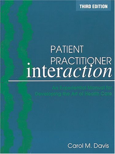 Patient Practitioner Interaction: An Experiential Manual For Developing The Art Of Health Care, 3E