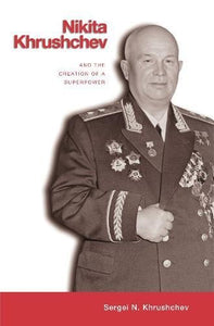 Nikita Khrushchev: And The Creation Of A Superpower
