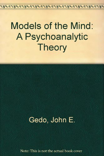 Models Of The Mind: A Psychoanalytic Theory