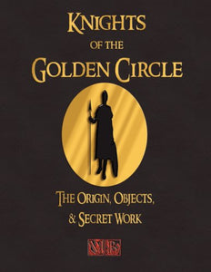 Knights Of The Golden Circle  The Origin, Objects, And Secret Work