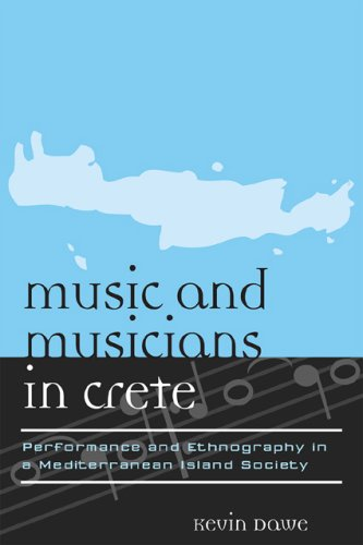 Music And Musicians In Crete: Performance And Ethnography In A Mediterranean Island Society (Europea: Ethnomusicologies And Modernities)