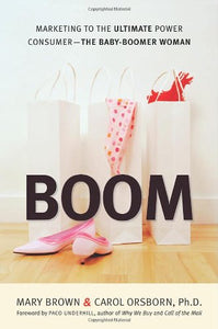 Boom: Marketing To The Ultimate Power Consumer -- The Baby-Boomer Woman