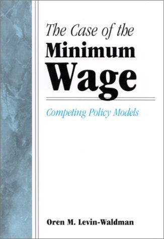 The Case Of The Minimum Wage: Competing Policy Models (Suny Series In Public Policy)
