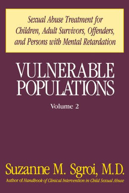 Vulnerable Populations: Sexual Abuse Treatment For Children, Adult Survivors, Offenders And Persons With Mental Retardation, Vol. 2