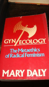 Gyn/Ecology - The Metaethics Of Radical Feminism
