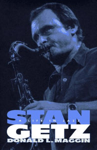 Stan Getz: A Life In Jazz