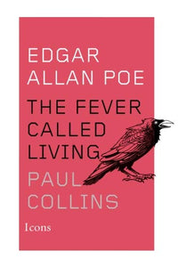 Edgar Allan Poe: The Fever Called Living (Icons)