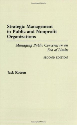 Strategic Management In Public And Nonprofit Organizations: Managing Public Concerns In An Era Of Limits, 2Nd Edition