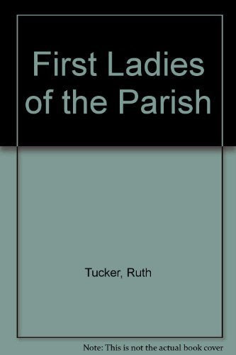 First Ladies Of The Parish : Historical Portraits Of Pastors'  Wives