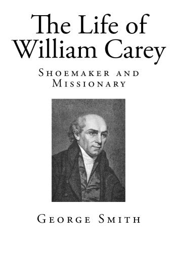 The Life Of William Carey: Shoemaker And Missionary (Top 100 Biographies - Religious)