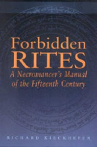 Forbidden Rites: A Necromancers Manual Of The Fifteenth Century (Magic In History)