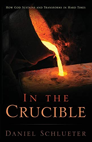 In The Crucible: How God Sustains And Transforms In Hard Times