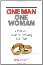 Load image into Gallery viewer, One Man, One Woman: A Catholics Guide To Defending Marriage