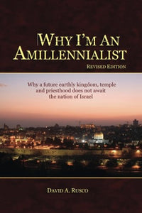 Why I'M An Amillennialist: Why A Future Earthly Kingdom, Temple And Priesthood Does Not Await The Nation Of Israe.