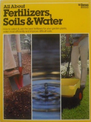 All About Fertilizers, Soils And Water