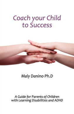 Coach Your Child To Success: A Guide For Parents Of Children With Learning Disabilities And Adhd