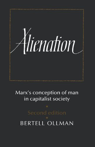 Alienation: Marx'S Conception Of Man In A Capitalist Society (Cambridge Studies In The History And Theory Of Politics)
