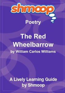 The Red Wheelbarrow: Shmoop Poetry Guide