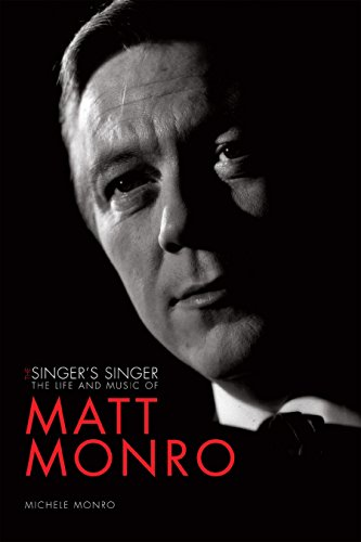 The Singer'S Singer: The Life And Music Of Matt Monro
