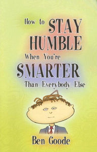How To Stay Humble When You'Re Smarter Than Everybody Else